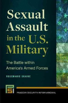 Sexual Assault in the U.S. Military: The Battle within America's Armed Forces