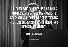 A leader who confines his role to his people's experience dooms himself to stagnation