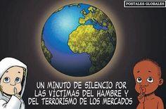 Un minuto de silencio por las víctimas del hambre y el terrorismo de los mercados.