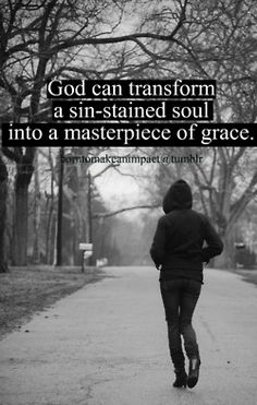 God can transform a sin-stained soul into a masterpiece of grace.