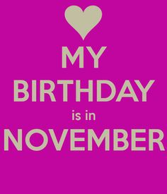 November Birthday --for my dear daughter! Its My Birthday Month, November Birthday, Girl Birthday, Happy Birthday, November Born, Sweet November, November Quotes, Birthday Greetings, Birthday Wishes