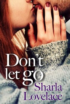 Reviews by Tammy and Kim: Review & Giveaway: Don't Let Go: Sharla Lovelace