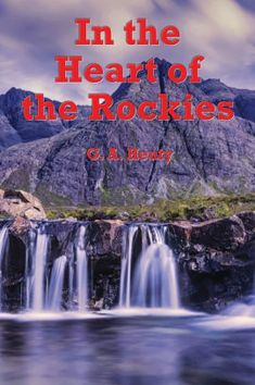 In the Heart of the Rockies (Illustrated): A Story of Adventure in Colorado by George Alfred Henty, Paperback | Barnes & Noble®