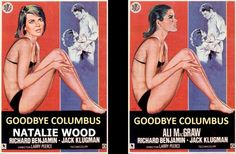 """""""GOODBYE COLUMBUS"""" 1969      Natalie Wood Candidate; Finally Interpreted: Ali MacGraw     One of several movies that Natalie turned down when she put her film career on hold while attending UCLA."""