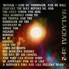 """Behold, I send My messenger, and he will prepare the way before Me. And the Lord whom you seek will suddenly come to His temple; and the messenger of the covenant in whom you delight, behold, He is coming, says the LORD of hosts. But who can endure the day of His coming, and who can stand when He appears? For He is like a refiner's fire and like fullers' soap.""  Malachai 3:1-2  paper by Marta van Eck (colors inverted), special effects by Holliewood Studios, texture by me"