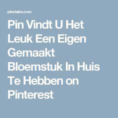 Pin Vindt U Het Leuk Een Eigen Gemaakt Bloemstuk In Huis Te Hebben on Pinterest