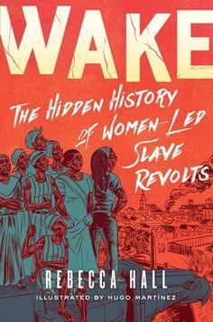 Part graphic novel, part memoir, Wake is an imaginative tour-de-force that tells the story of women-led slave revolts and chronicles scholar Rebecca...