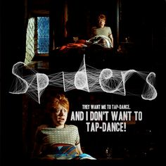 You tell those spider's Ron!