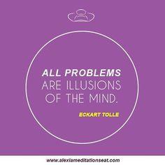 All problems are illusions of the mind. -Eckart Tolle #luxurious #motivation #onelove #inspiration #friday #happy #motions #instagram #zen #yogin #nameste #flexibility #yogagram #quote #AlexiaMeditationSeat #yogalove #instagood #future #creativity #positivequotes #motivationalquotes #yogafit #goodvibes #instacool  #yogapole #yogarocks #yogatherapy