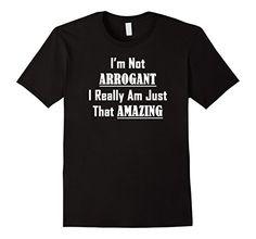 Men's I'm Not Arrogant, I'm Just Amazing- Funny Confidenc... https://www.amazon.com/dp/B06XBB8K4J/ref=cm_sw_r_pi_dp_x_t1HSybWZ6YK08