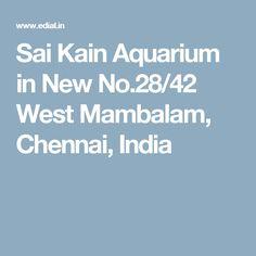 Sai Kain Aquarium in New No.28/42 West Mambalam, Chennai, India