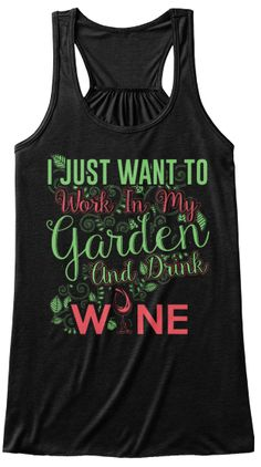I Just Want To Work In My Garden And Drink Wi Ne Women's Tank Top Front