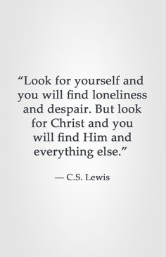 """Look for yourself and you will find loneliness and despair. But look for Christ and you will find Him and everything else. Lewis See for yourself the ways our team will aid you in finding the best solution to create a freedom. Lds Quotes, Uplifting Quotes, Faith Quotes, Great Quotes, Inspirational Quotes, Strong Quotes, Quotes About God, Quotes To Live By, Change Quotes"