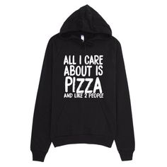 What's this? A All I Care About ...? No way! Check it out: http://mortalthreads.com/products/all-i-care-about-is-pizza-hoodie1234567890123
