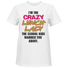 Crazy Lunch Lady | Great shirt!