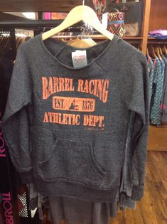 Barrel Racing - cowgirl tuff sweatshirt Call our store today for yours! 620.796.2355