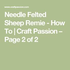 Needle Felted Sheep Remie - How To | Craft Passion – Page 2 of 2