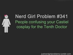 Nerd Girl Problems makes me smile.  I also love both the Tenth Doctor and Castiel.