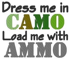 Embroidery Design - Dress Me in Camo Load Me with Ammo - Country Saying - For and Hoops Country Quotes, Burp Cloths, Machine Embroidery, Embroidery Designs, Camo, Meant To Be, My Design, Cool Designs, Patches