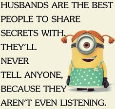 Rotfl! Husbands are the best people to share secrets with....