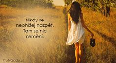 Never look back. There is nothing- Nikdy se neohlížej nazpět. Tam se nic Never look back. Story Quotes, Never Look Back, Love Advice, Celebration Quotes, Looking Back, Motto, True Stories, Cool Words, Cool Art