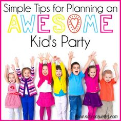 Simple Tips for Planning an Awesome Kid's Party - Not Consumed