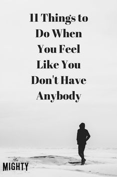 What to Do When You Don't Have Anybody | The Mighty #lonely #mentalhealth #mentalillness #selfcare #selfcaretips #healthtips
