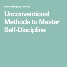 Unconventional Methods to Master Self-Discipline