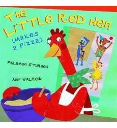 The Little Red Hen (Makes a Pizza) by Philemon Sturges; illustrated by Amy Walrod