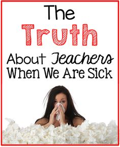 The truth about teachers when we are sick.  What other profession needs to have a substitute take our place when we aren't feeling well?  What really happens when we are out of the classroom and must rely on a substitute?