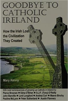 What happened to Catholic Ireland … review with in-depth commentary. http://corjesusacratissimum.org/2015/09/goodbye-to-catholic-ireland-by-mary-kenny-review-and-commentary/