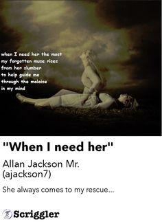 """When I need her"" by Allan Jackson Mr. (ajackson7) https://scriggler.com/detailPost/poetry/31348"