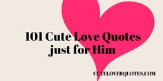"101 Cute Love Quotes for Him | Have you ever wanted to say ""I Love You"" in a unique way to your special someone? I know I have... So I created this mega resource of 101 cute ""Love Quotes for Him"" to help you express your affection to your lover."