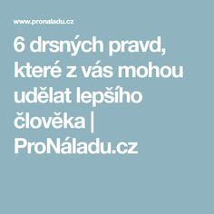 6 drsných pravd, které z vás mohou udělat lepšího člověka | ProNáladu.cz