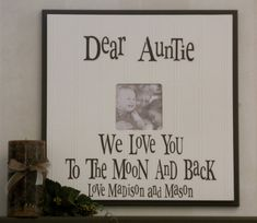 Dear auntie (or uncle) we love you to the moon and back picture frame! Grandparent Photo, Grandparent Gifts, Uncle Gifts, Grandpa Gifts, Personalised Frames, Personalized Signs, Grandparents Christmas Gifts, Black Photo Frames, Homemade Gifts
