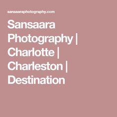 Sansaara Photography | Charlotte | Charleston | Destination