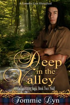 5 stars -Deep in the Valley: Book Two: Niall (A MacLachlainn Saga 2) by Tommie Lyn ***Another highly recommended historical tale by Tommie Lyn, author of High On a Mountain, the tumultous story of Scotsman Ailean MacLachlainn. Lyn continues his story in the lives of his children in the New World at the time of the American Revolution.
