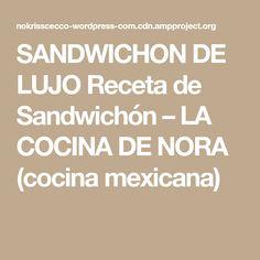 SANDWICHON DE LUJO Receta de Sandwichón – LA COCINA DE NORA (cocina mexicana) Sandwiches, Sandwichon Recipe, Mexican Cuisine, Dinners, Paninis