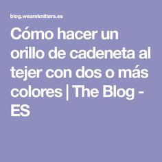 Cómo hacer un orillo de cadeneta al tejer con dos o más colores   The Blog - ES
