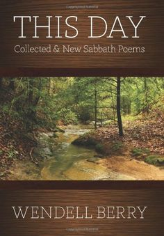 This Day: Collected & New Sabbath Poems by Wendell Berry The Sabbath Poems have become the very heart of Berry's entire work. And these magnificent poems, taken as a whole, have become one of the greatest contributions ever made to American poetry. https://www.amazon.com/dp/1619021986/ref=cm_sw_r_pi_dp_1ZsLxbKMCY15G