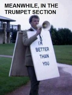Not ALL trumpet players act like that (or at least not all of them say it out loud, they might just think it). <- I definitely think this lol Funny Band Memes, Marching Band Memes, Band Jokes, Marching Music, Car Memes, Hilarious Memes, It's Funny, Funny Pics, Dankest Memes