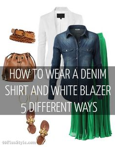 How to wear a denim shirt and white blazer 5 different ways!   40plusstyle.com