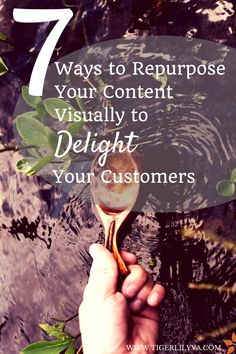 7 Ways to Repurpose Your Content Visually to Delight Your Customers via tigerlilyva.com