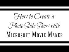 How to Make a Slide Show with Movie Maker