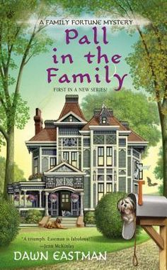 Pall in the Family: Book 1 (A Family Fortune Mystery) by Dawn Eastman: Published August 6th 2013 ** Be Careful What You Witch For: Book 2 is due for release:   July 1st 2014 ****A Paranormal Cozy Mystery
