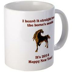 I heard it straight from the horse's mouth It's 2014 Happy New Year (Year of the Horse 2014 New Year's Mug)