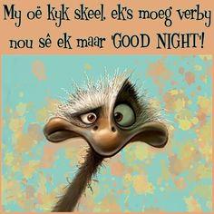My oë kyk skeel, ek's moeg verby nou sê ek maar 'GOOD NIGHT'! Good Night Sleep Tight, Goeie Nag, Goeie More, Good Night Quotes, Morning Messages, Afrikaans, Preschool Graduation, Language, Bible
