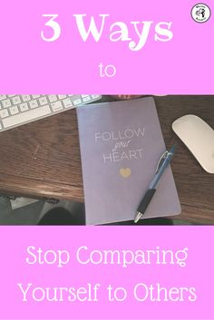 3 ways to stop comparing yourself to others and live a life you love.