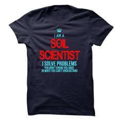 I am a Soil Scientist T-Shirts, Hoodies. VIEW DETAIL ==► https://www.sunfrog.com/LifeStyle/I-am-a-Soil-Scientist-14830863-Guys.html?id=41382