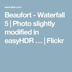 Beaufort - Waterfall 5 | Photo slightly modified in easyHDR … | Flickr